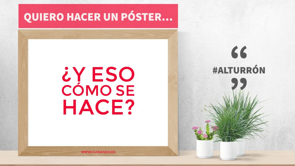 Quiero hacer un póster... ¿y eso cómo se hace? - Cuidando